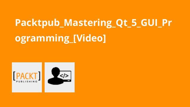 آموزش تسلط بر برنامه نویسیQt 5 GUI